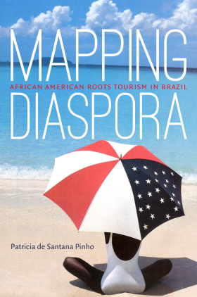 (Mapping Diaspora: African American Roots Tourism in Brazil. Chapel Hill: University of North Carolina Press, 2018.)