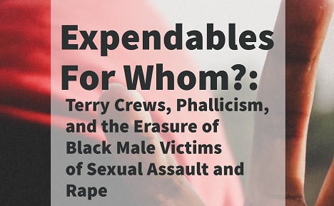 Expendables For Whom?: Terry Crews, Phallicism, and the Erasure of Black Male Victims of Sexual Assault and Rape